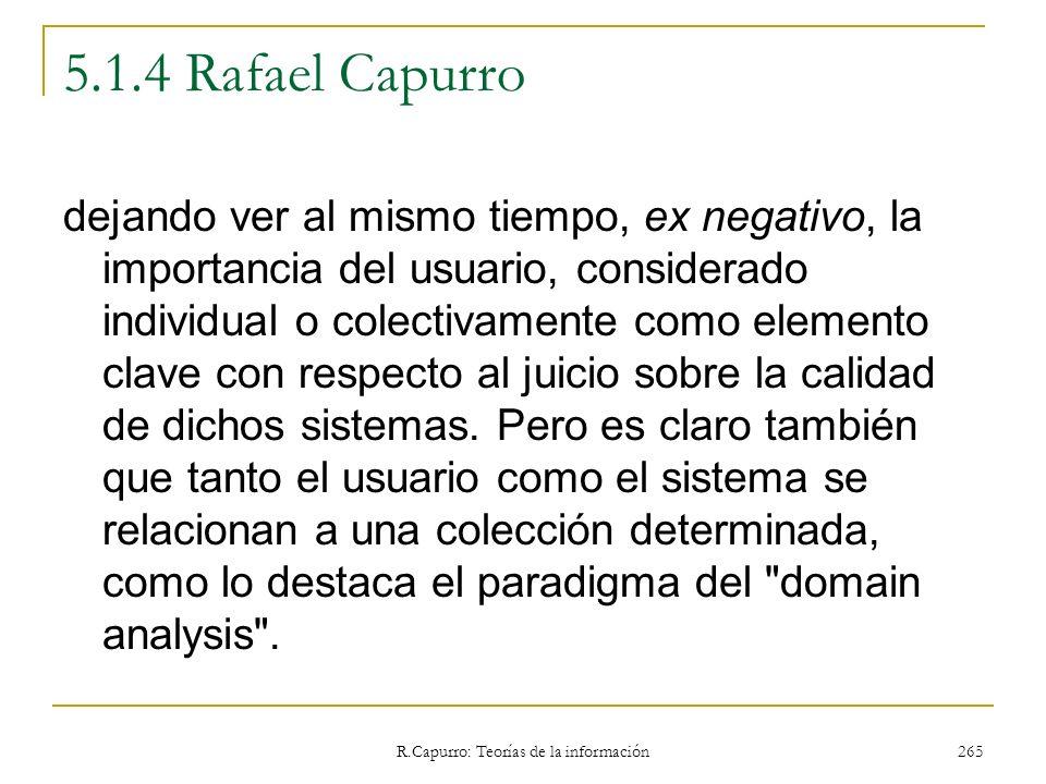 R.Capurro: Teorías de la información 265 5.1.4 Rafael Capurro dejando ver al mismo tiempo, ex negativo, la importancia del usuario, considerado indivi