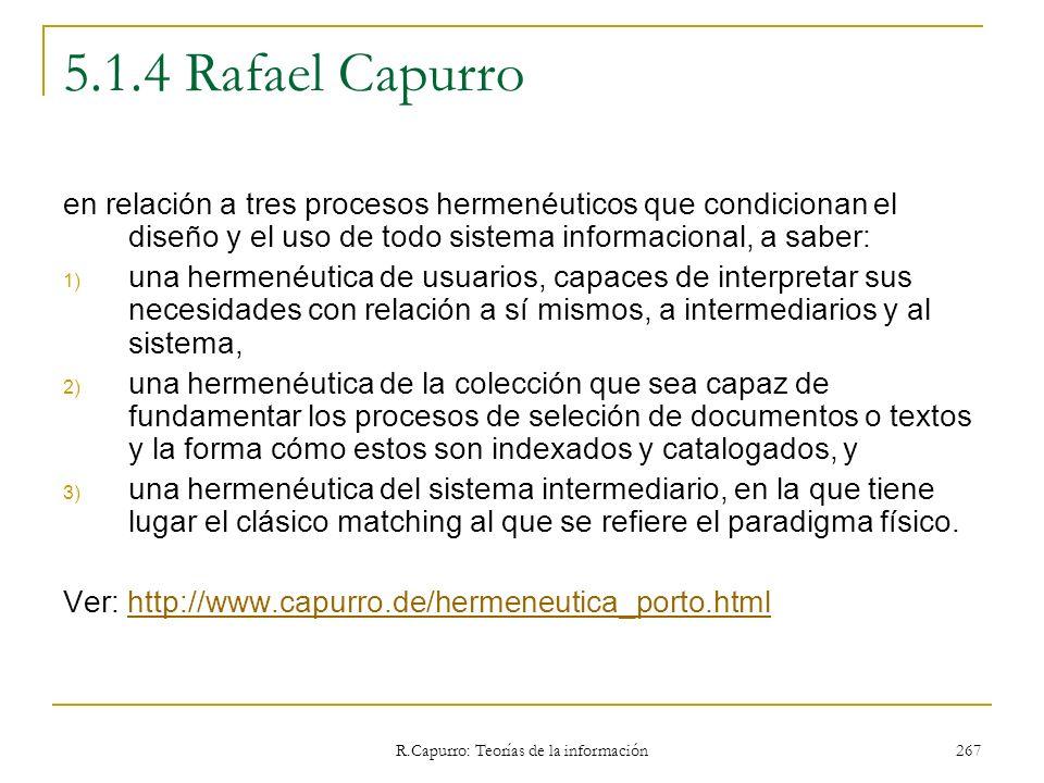 R.Capurro: Teorías de la información 267 5.1.4 Rafael Capurro en relación a tres procesos hermenéuticos que condicionan el diseño y el uso de todo sis