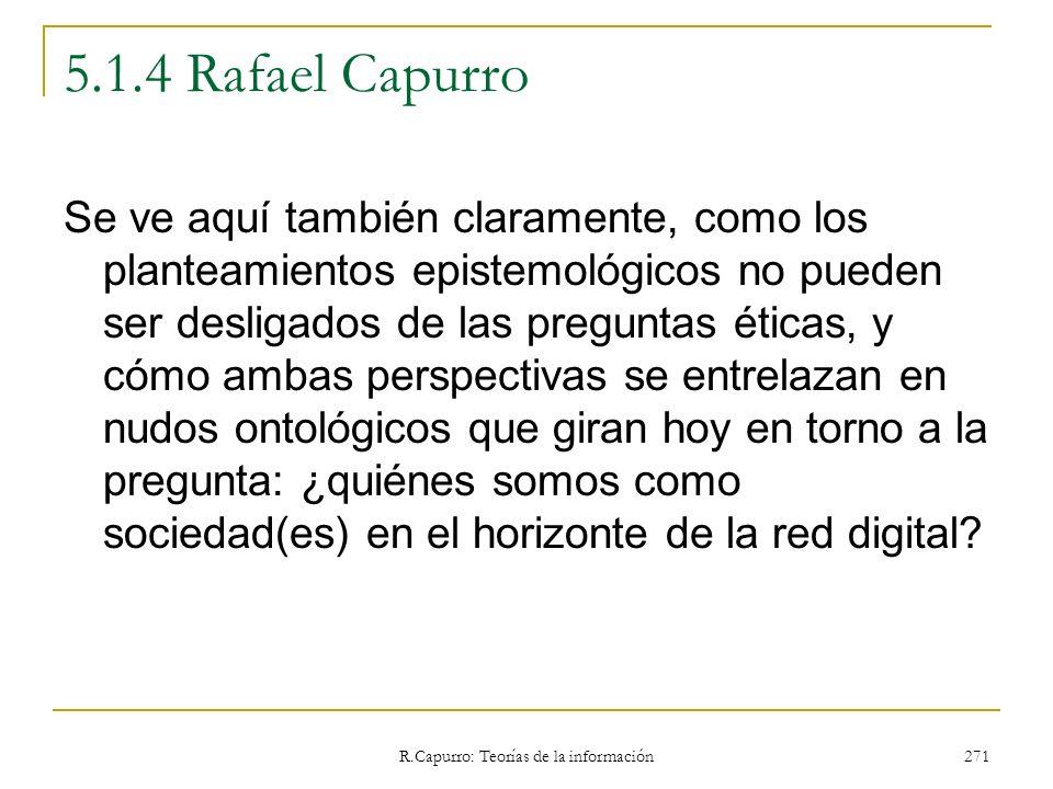 R.Capurro: Teorías de la información 271 5.1.4 Rafael Capurro Se ve aquí también claramente, como los planteamientos epistemológicos no pueden ser des