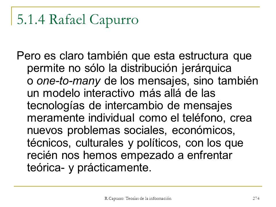 R.Capurro: Teorías de la información 274 5.1.4 Rafael Capurro Pero es claro también que esta estructura que permite no sólo la distribución jerárquica