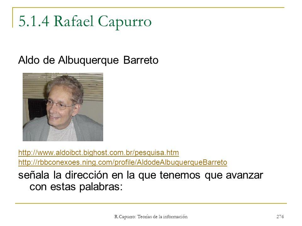 R.Capurro: Teorías de la información 276 5.1.4 Rafael Capurro Aldo de Albuquerque Barreto http://www.aldoibct.bighost.com.br/pesquisa.htm http://rbbco
