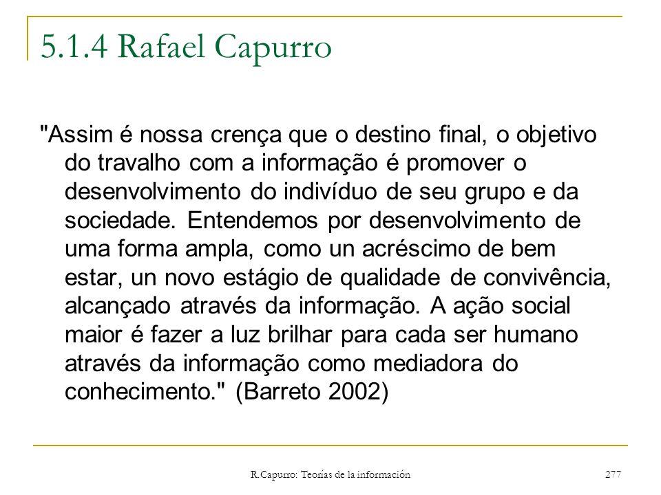 R.Capurro: Teorías de la información 277 5.1.4 Rafael Capurro