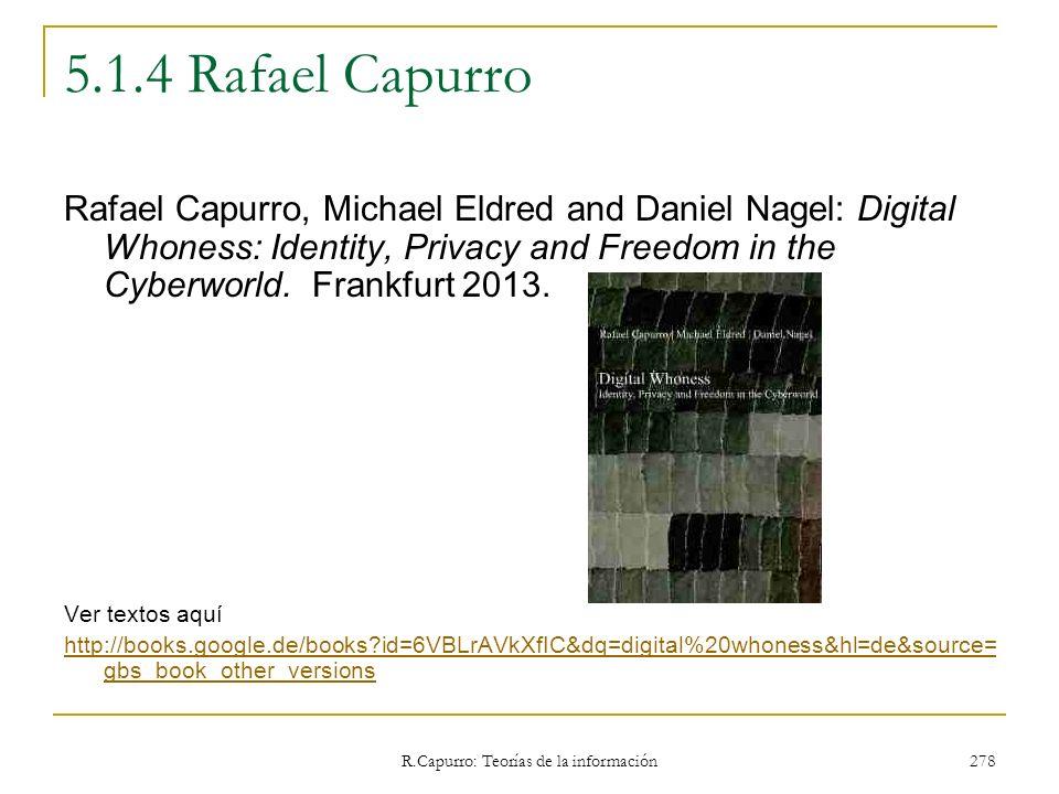 R.Capurro: Teorías de la información 278 5.1.4 Rafael Capurro Rafael Capurro, Michael Eldred and Daniel Nagel: Digital Whoness: Identity, Privacy and