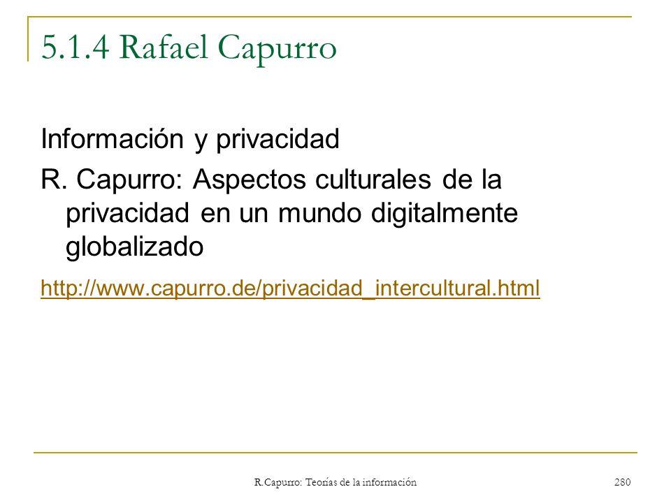 R.Capurro: Teorías de la información 280 5.1.4 Rafael Capurro Información y privacidad R. Capurro: Aspectos culturales de la privacidad en un mundo di