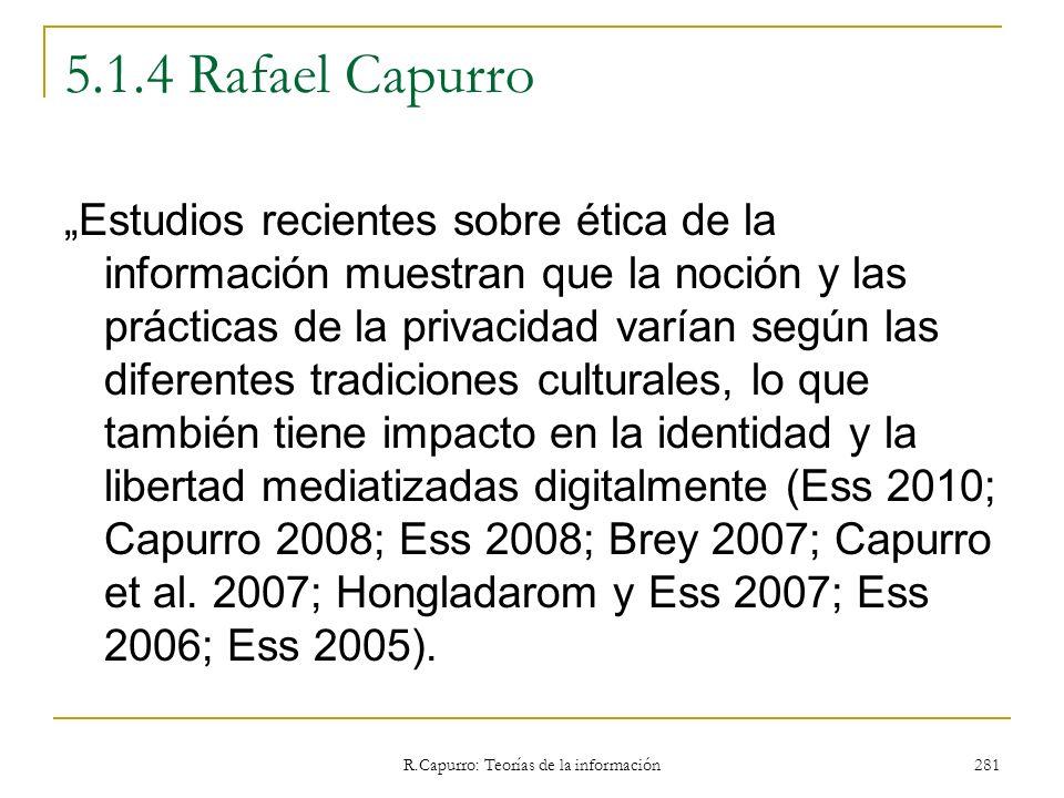 R.Capurro: Teorías de la información 281 5.1.4 Rafael Capurro Estudios recientes sobre ética de la información muestran que la noción y las prácticas