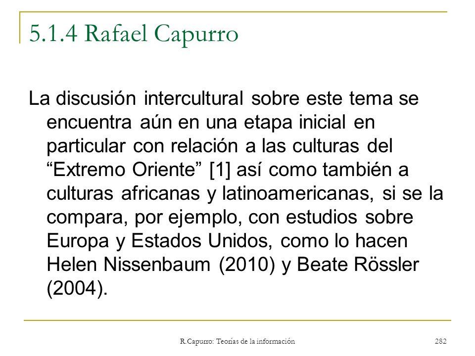 R.Capurro: Teorías de la información 282 5.1.4 Rafael Capurro La discusión intercultural sobre este tema se encuentra aún en una etapa inicial en part