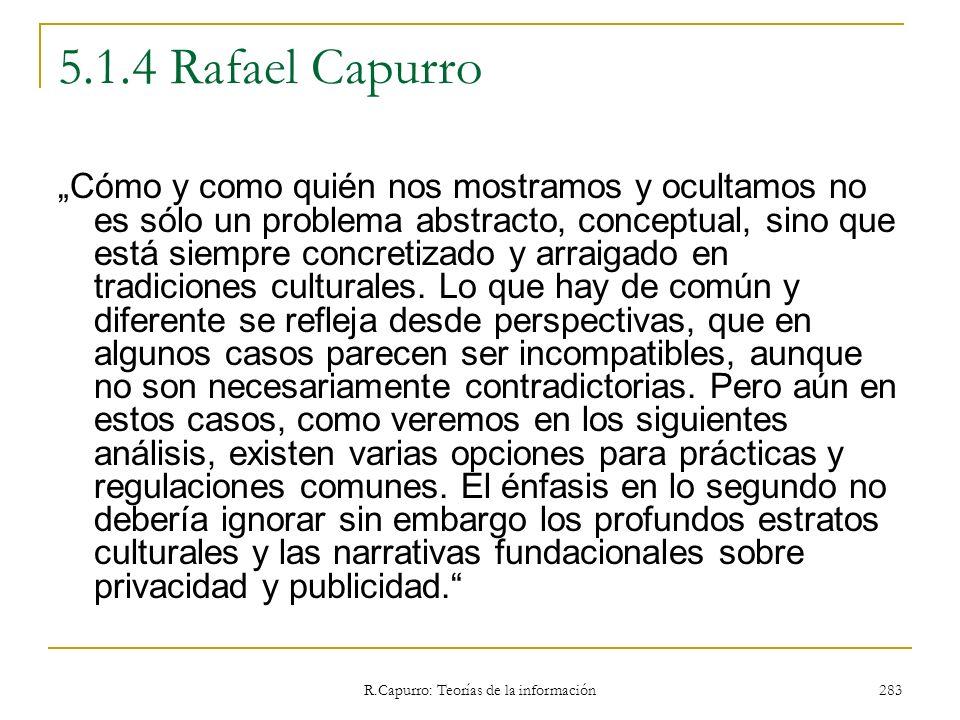 R.Capurro: Teorías de la información 283 5.1.4 Rafael Capurro Cómo y como quién nos mostramos y ocultamos no es sólo un problema abstracto, conceptual