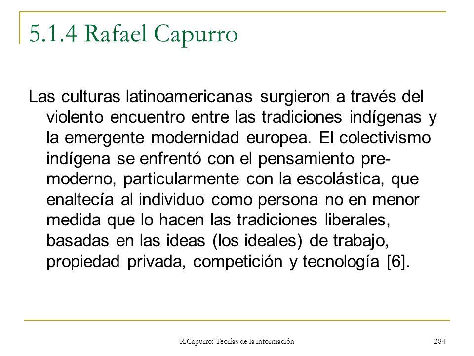 R.Capurro: Teorías de la información 284 5.1.4 Rafael Capurro Las culturas latinoamericanas surgieron a través del violento encuentro entre las tradic