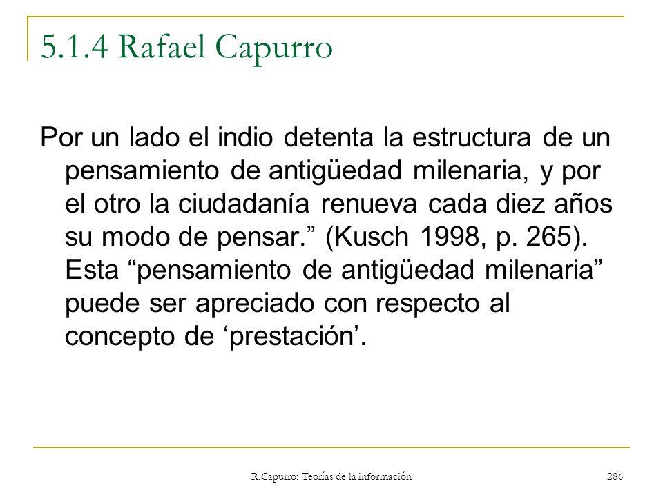 R.Capurro: Teorías de la información 286 5.1.4 Rafael Capurro Por un lado el indio detenta la estructura de un pensamiento de antigüedad milenaria, y