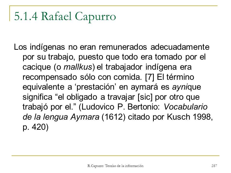 R.Capurro: Teorías de la información 287 5.1.4 Rafael Capurro Los indígenas no eran remunerados adecuadamente por su trabajo, puesto que todo era toma