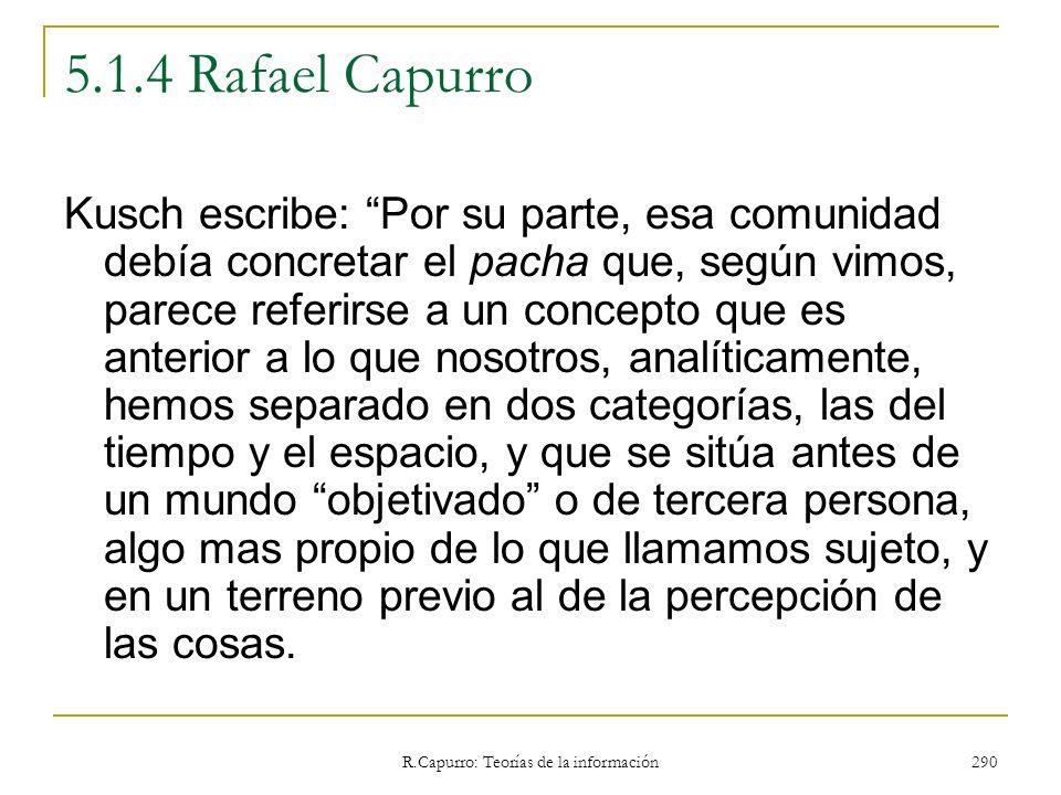 R.Capurro: Teorías de la información 290 5.1.4 Rafael Capurro Kusch escribe: Por su parte, esa comunidad debía concretar el pacha que, según vimos, pa