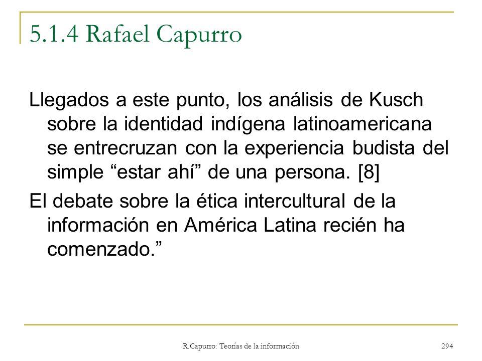 R.Capurro: Teorías de la información 294 5.1.4 Rafael Capurro Llegados a este punto, los análisis de Kusch sobre la identidad indígena latinoamericana