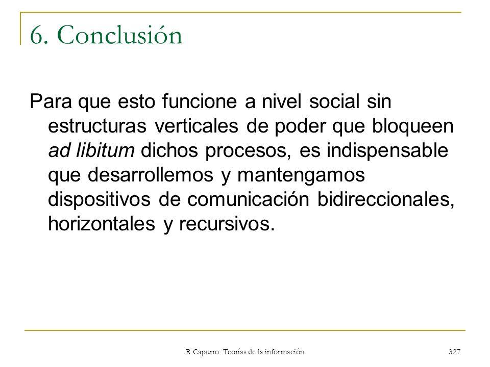 R.Capurro: Teorías de la información 327 6. Conclusión Para que esto funcione a nivel social sin estructuras verticales de poder que bloqueen ad libit