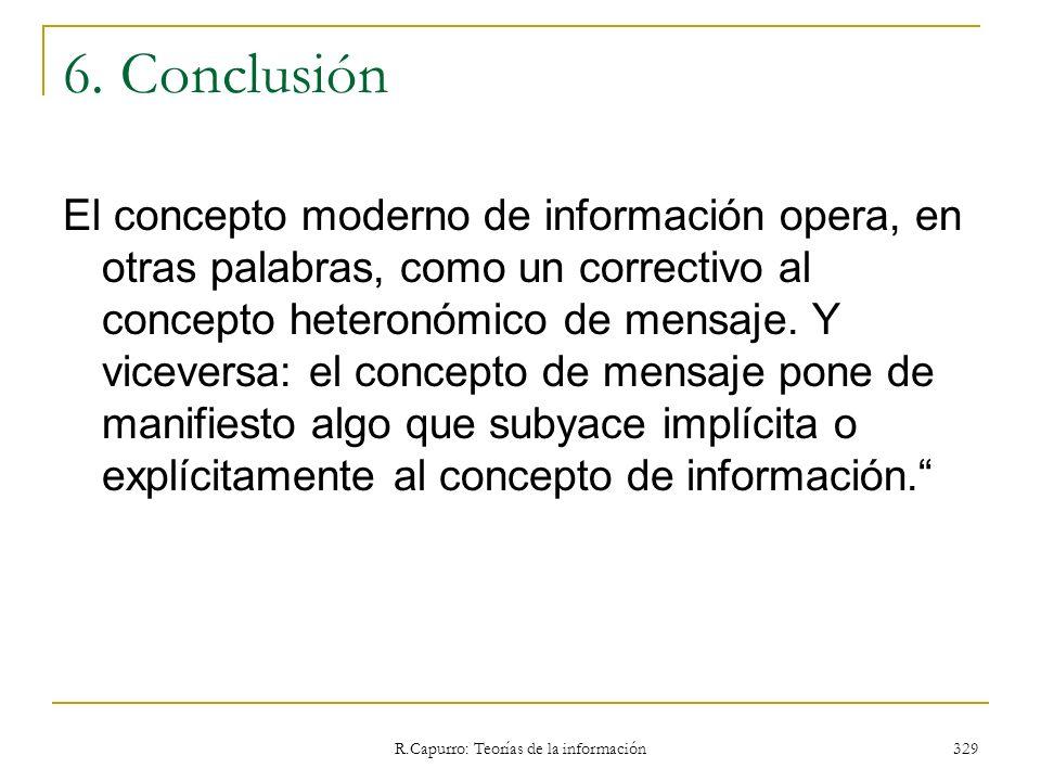 R.Capurro: Teorías de la información 329 6. Conclusión El concepto moderno de información opera, en otras palabras, como un correctivo al concepto het