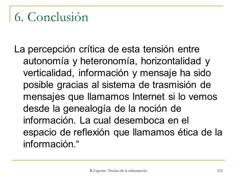 R.Capurro: Teorías de la información 330 6. Conclusión La percepción crítica de esta tensión entre autonomía y heteronomía, horizontalidad y verticali