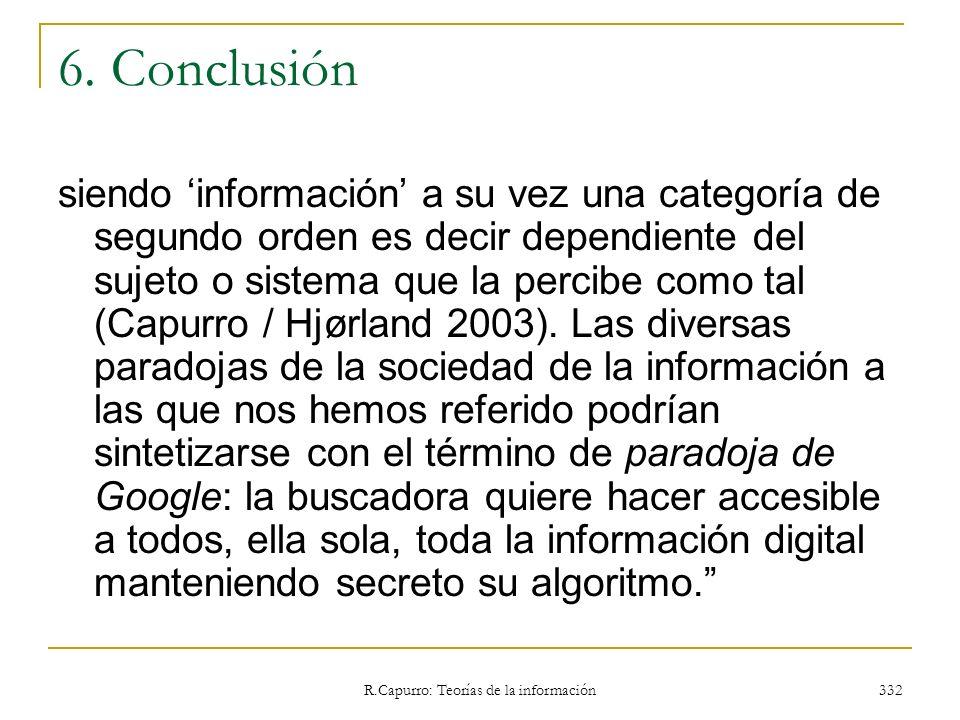 R.Capurro: Teorías de la información 332 6. Conclusión siendo información a su vez una categoría de segundo orden es decir dependiente del sujeto o si