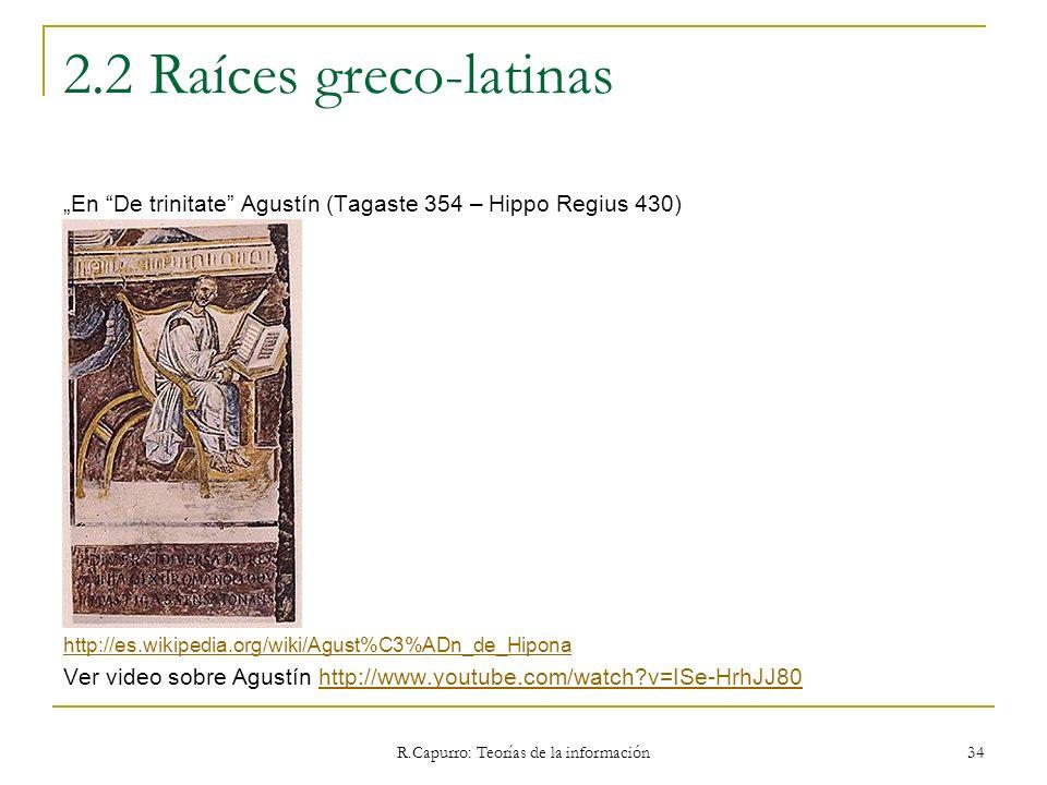 R.Capurro: Teorías de la información 34 2.2 Raíces greco-latinas En De trinitate Agustín (Tagaste 354 – Hippo Regius 430) http://es.wikipedia.org/wiki