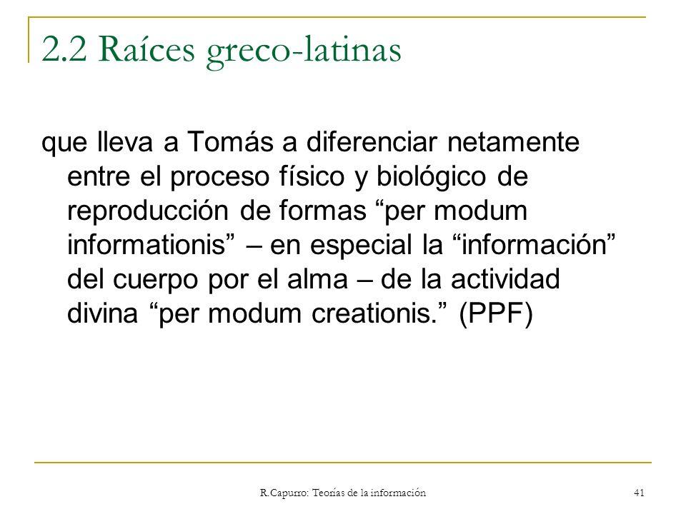 R.Capurro: Teorías de la información 41 2.2 Raíces greco-latinas que lleva a Tomás a diferenciar netamente entre el proceso físico y biológico de repr