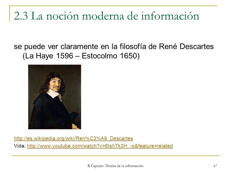 R.Capurro: Teorías de la información 47 2.3 La noción moderna de información se puede ver claramente en la filosofía de René Descartes (La Haye 1596 –