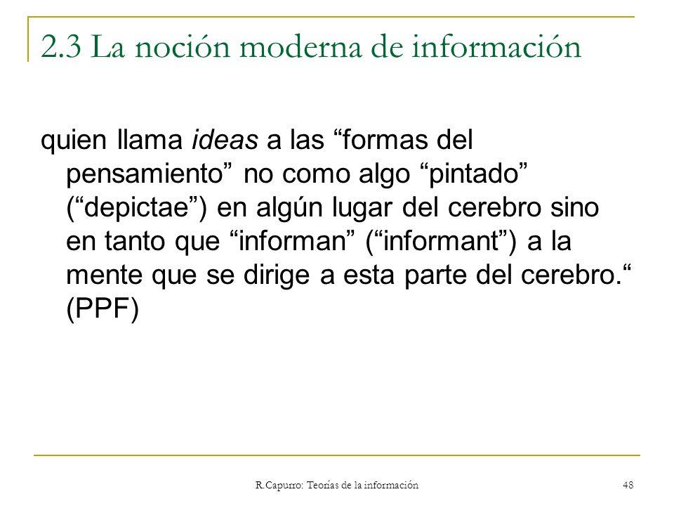 R.Capurro: Teorías de la información 48 2.3 La noción moderna de información quien llama ideas a las formas del pensamiento no como algo pintado (depi