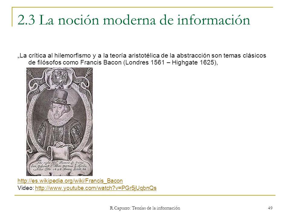 R.Capurro: Teorías de la información 49 2.3 La noción moderna de información La crítica al hilemorfismo y a la teoría aristotélica de la abstracción s