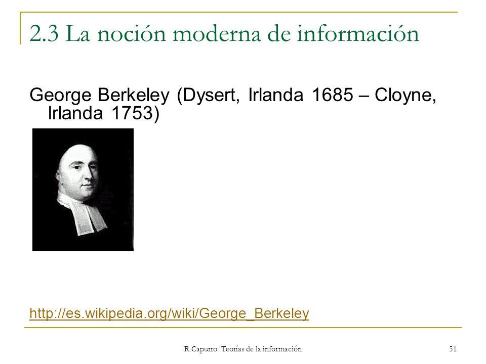 R.Capurro: Teorías de la información 51 2.3 La noción moderna de información George Berkeley (Dysert, Irlanda 1685 – Cloyne, Irlanda 1753) http://es.w