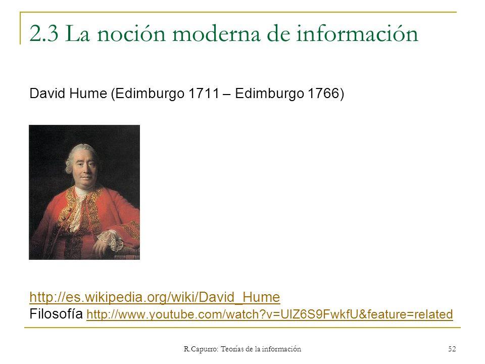 R.Capurro: Teorías de la información 52 2.3 La noción moderna de información David Hume (Edimburgo 1711 – Edimburgo 1766) http://es.wikipedia.org/wiki