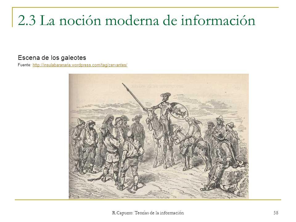 R.Capurro: Teorías de la información 58 2.3 La noción moderna de información Escena de los galeotes Fuente: http://insulabaranaria.wordpress.com/tag/c