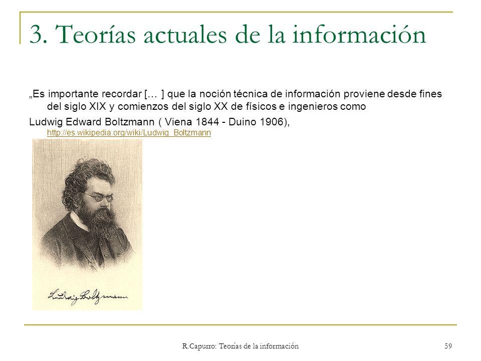 R.Capurro: Teorías de la información 59 3. Teorías actuales de la información Es importante recordar [… ] que la noción técnica de información provien