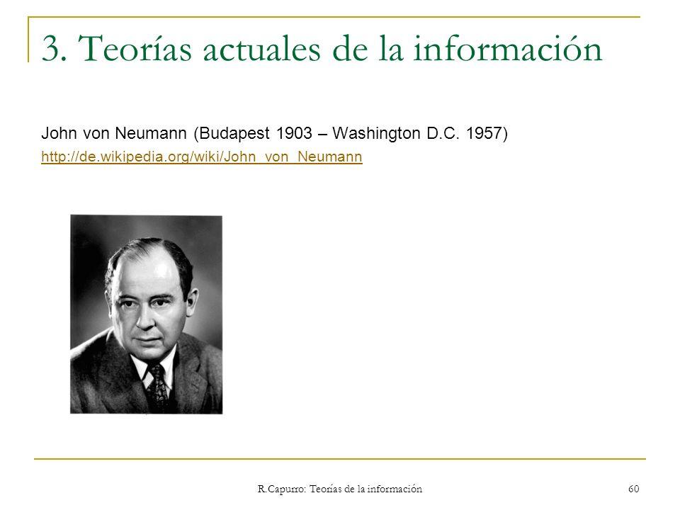 R.Capurro: Teorías de la información 60 3. Teorías actuales de la información John von Neumann (Budapest 1903 – Washington D.C. 1957) http://de.wikipe