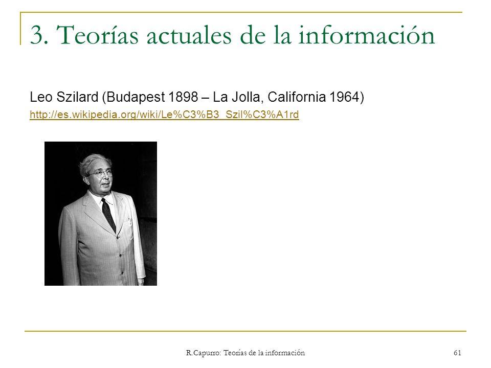 R.Capurro: Teorías de la información 61 3. Teorías actuales de la información Leo Szilard (Budapest 1898 – La Jolla, California 1964) http://es.wikipe
