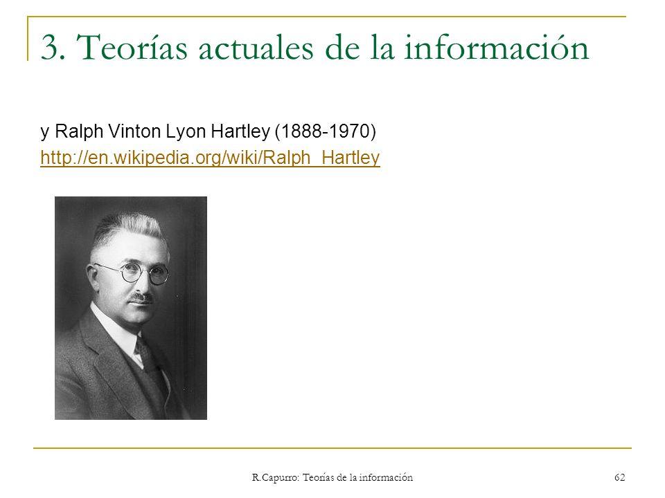 R.Capurro: Teorías de la información 62 3. Teorías actuales de la información y Ralph Vinton Lyon Hartley (1888-1970) http://en.wikipedia.org/wiki/Ral