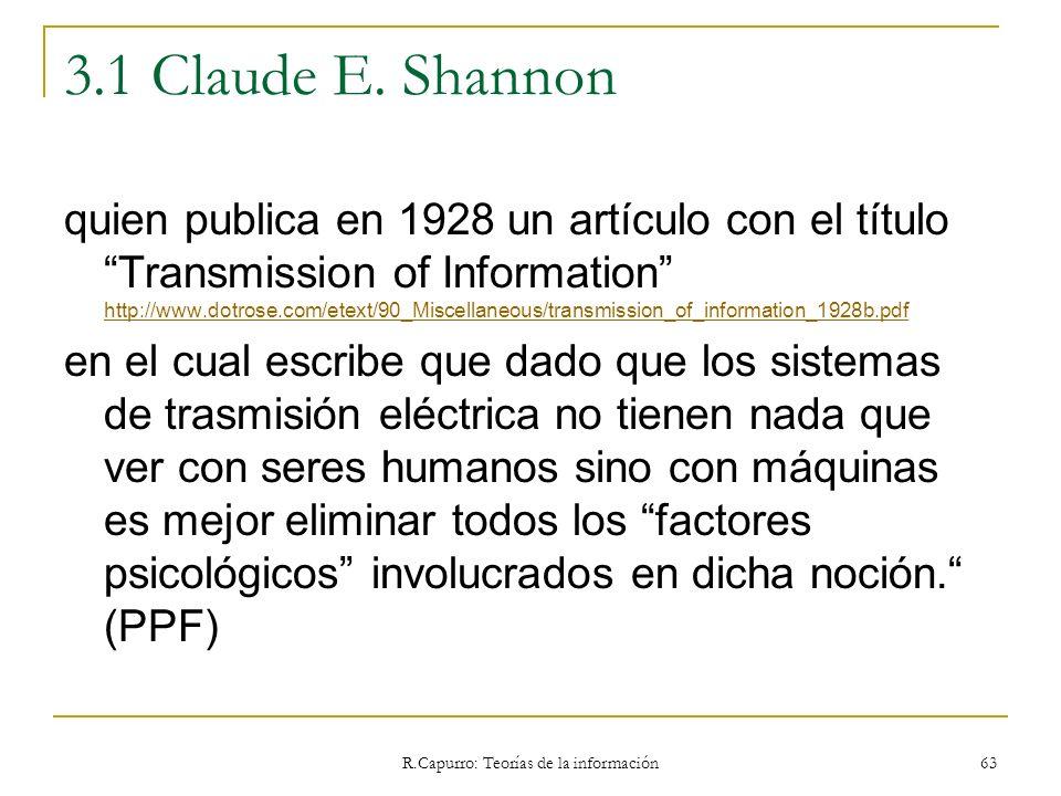 R.Capurro: Teorías de la información 63 3.1 Claude E. Shannon quien publica en 1928 un artículo con el título Transmission of Information http://www.d