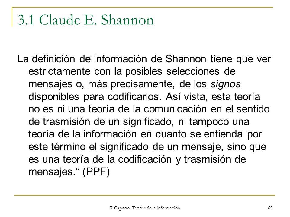 R.Capurro: Teorías de la información 69 3.1 Claude E. Shannon La definición de información de Shannon tiene que ver estrictamente con la posibles sele