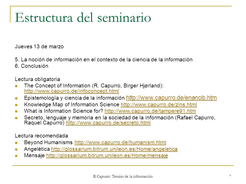 R.Capurro: Teorías de la información 98 3.4.2 Wolfgang Hofkirchner The task of an as-yet-to-be-developed Science of Information would be to study the feasibility of, and to advance, approaches toward a more general Theory of Information and toward a common concept of information.