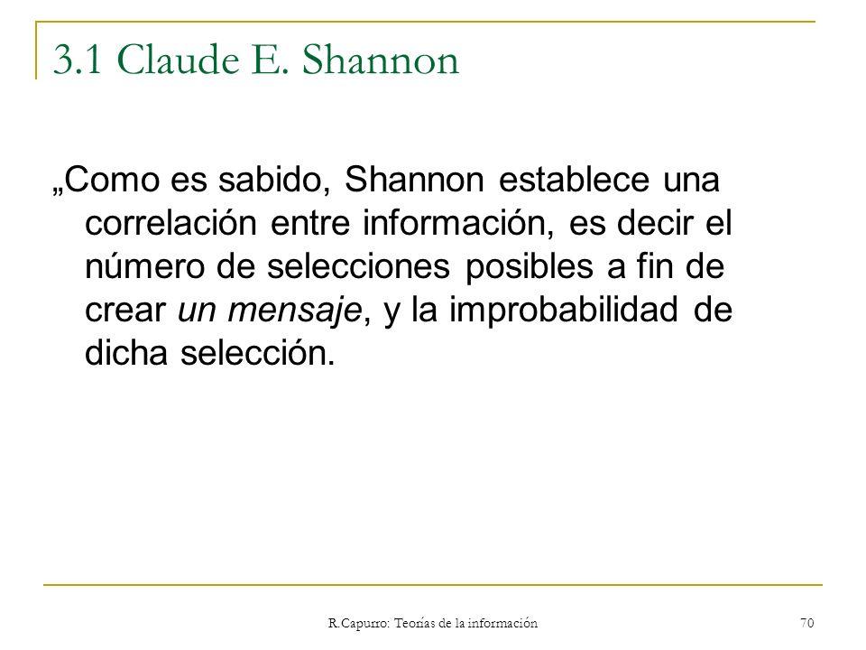 R.Capurro: Teorías de la información 70 3.1 Claude E. Shannon Como es sabido, Shannon establece una correlación entre información, es decir el número