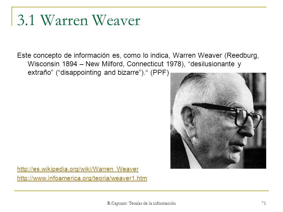 R.Capurro: Teorías de la información 71 3.1 Warren Weaver Este concepto de información es, como lo indica, Warren Weaver (Reedburg, Wisconsin 1894 – N
