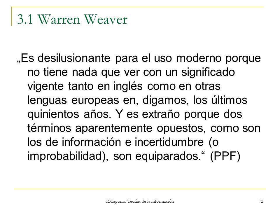 R.Capurro: Teorías de la información 72 3.1 Warren Weaver Es desilusionante para el uso moderno porque no tiene nada que ver con un significado vigent