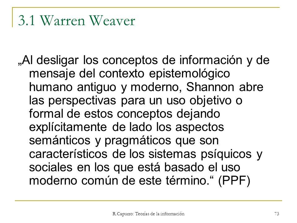 R.Capurro: Teorías de la información 73 3.1 Warren Weaver Al desligar los conceptos de información y de mensaje del contexto epistemológico humano ant