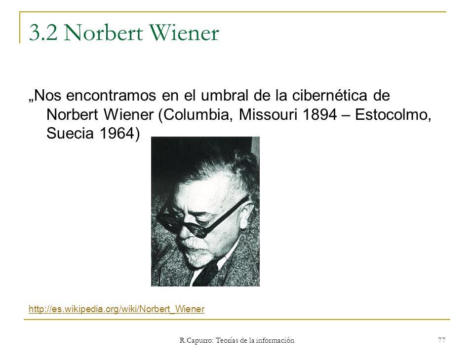 R.Capurro: Teorías de la información 77 3.2 Norbert Wiener Nos encontramos en el umbral de la cibernética de Norbert Wiener (Columbia, Missouri 1894 –