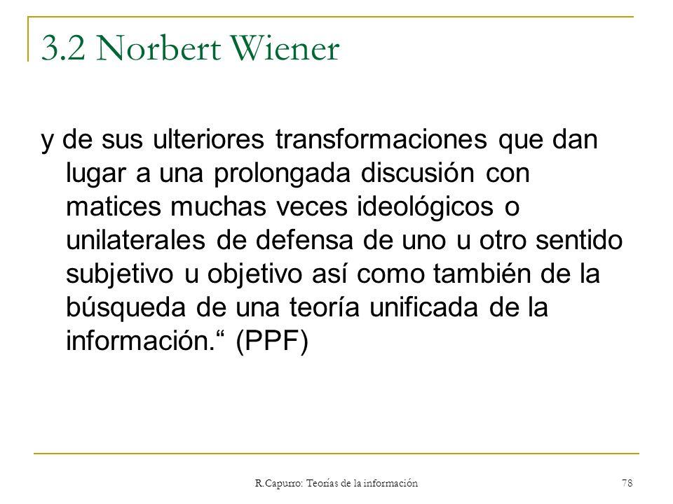 R.Capurro: Teorías de la información 78 3.2 Norbert Wiener y de sus ulteriores transformaciones que dan lugar a una prolongada discusión con matices m