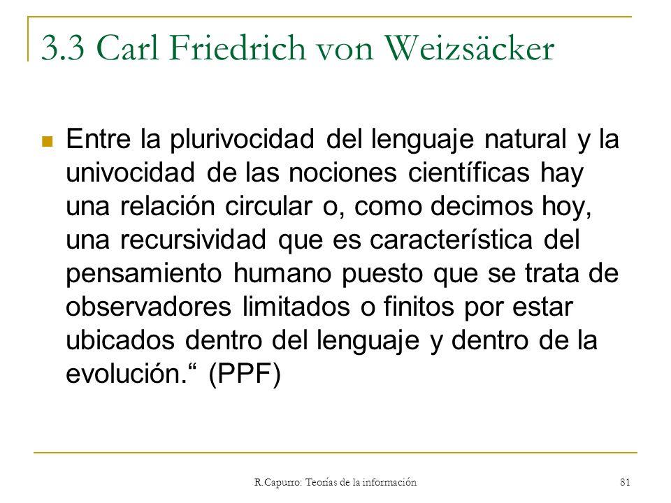 R.Capurro: Teorías de la información 81 3.3 Carl Friedrich von Weizsäcker Entre la plurivocidad del lenguaje natural y la univocidad de las nociones c