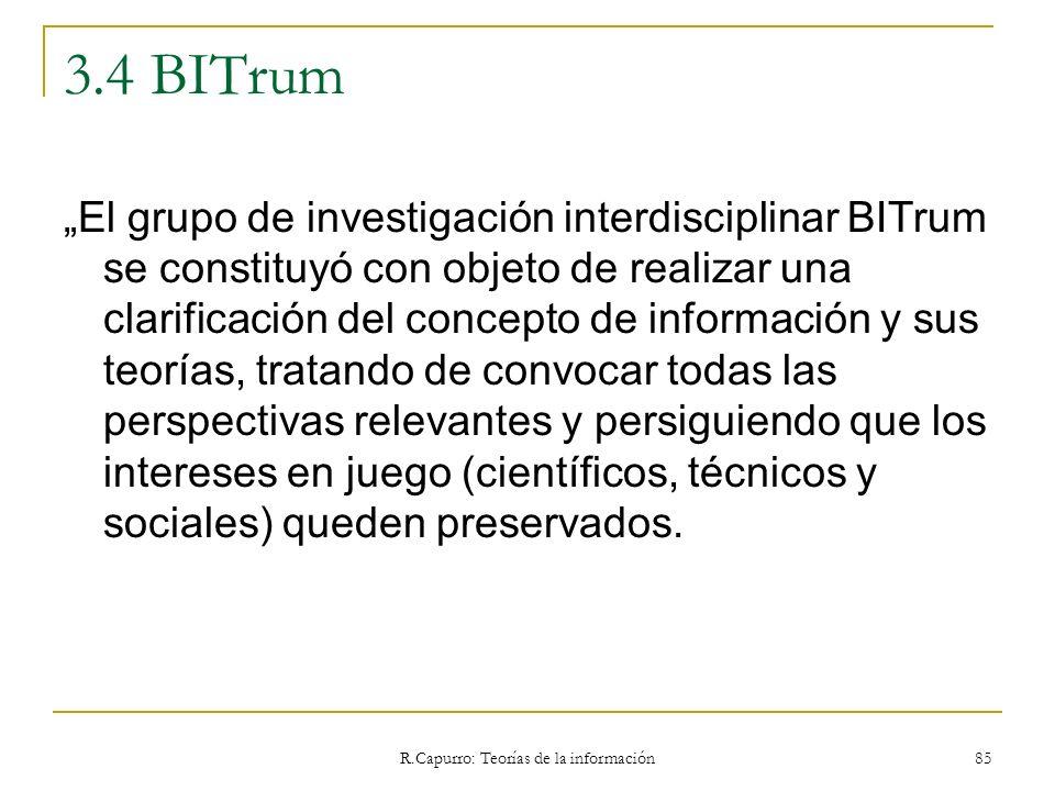 R.Capurro: Teorías de la información 85 3.4 BITrum El grupo de investigación interdisciplinar BITrum se constituyó con objeto de realizar una clarific