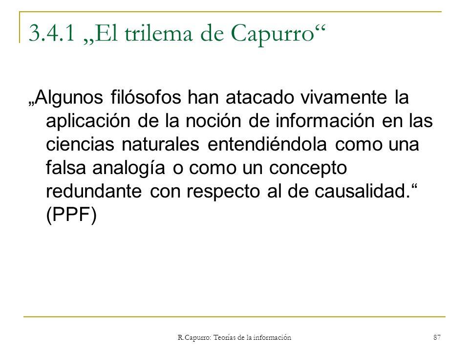 R.Capurro: Teorías de la información 87 3.4.1 El trilema de Capurro Algunos filósofos han atacado vivamente la aplicación de la noción de información