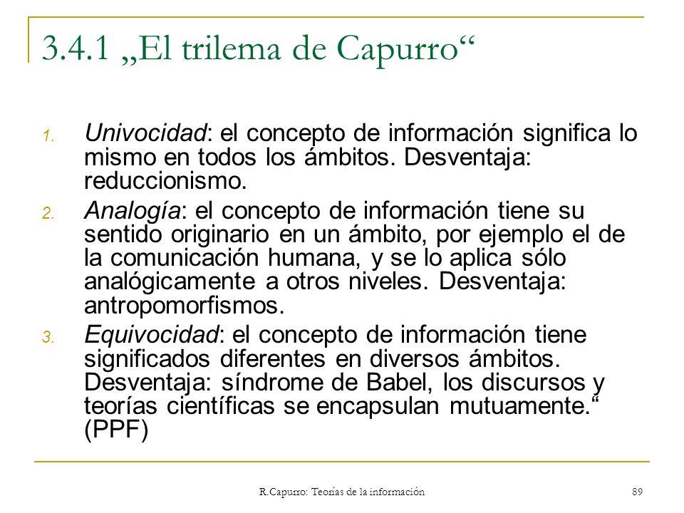 R.Capurro: Teorías de la información 89 3.4.1 El trilema de Capurro 1. Univocidad: el concepto de información significa lo mismo en todos los ámbitos.