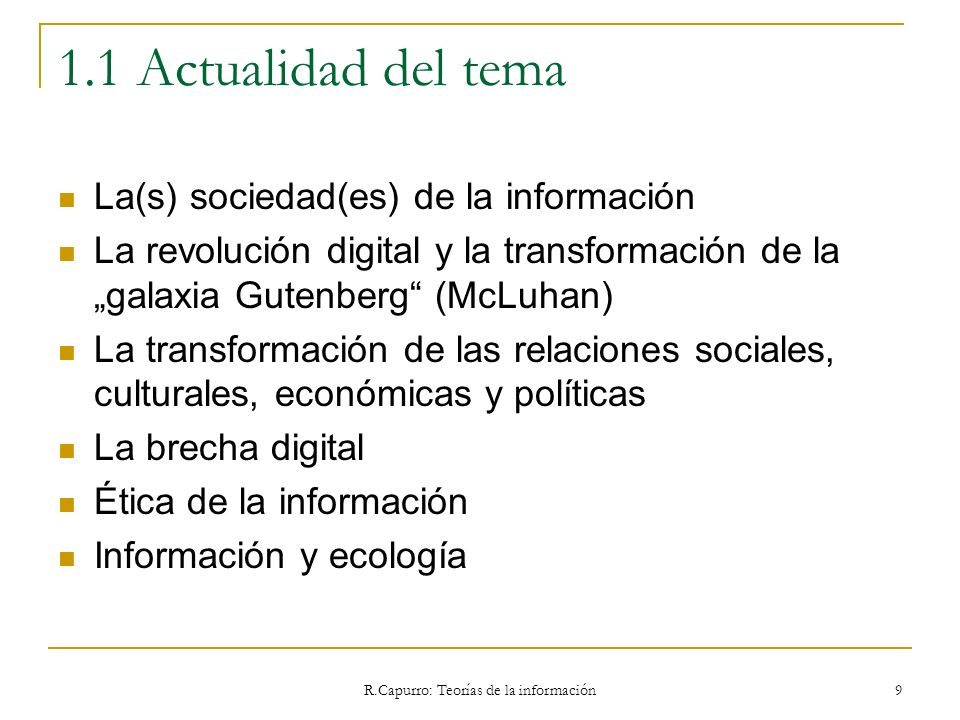 R.Capurro: Teorías de la información 110 3.4.4 Luciano Floridi Slowly, Floridi has come to characterise his constructionist philosophy as an innovative field, now known as the philosophy of information, the new area of research that has emerged from the computational/informational turn.