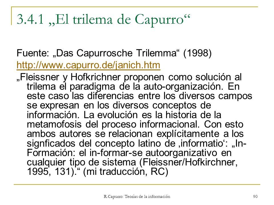 R.Capurro: Teorías de la información 90 3.4.1 El trilema de Capurro Fuente: Das Capurrosche Trilemma (1998) http://www.capurro.de/janich.htm Fleissner