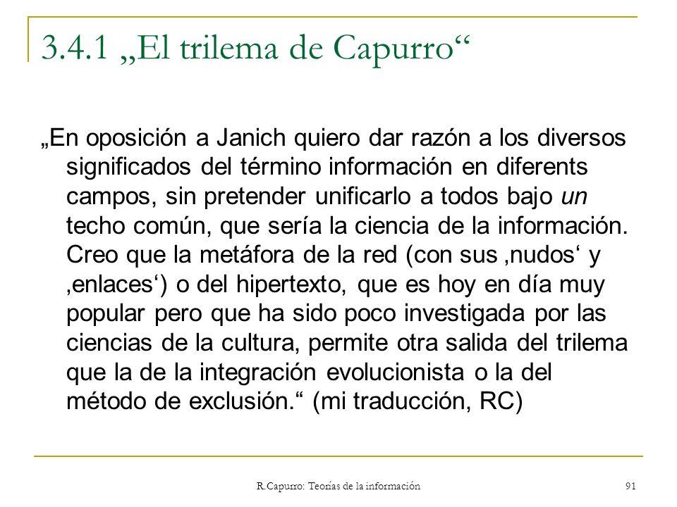 R.Capurro: Teorías de la información 91 3.4.1 El trilema de Capurro En oposición a Janich quiero dar razón a los diversos significados del término inf