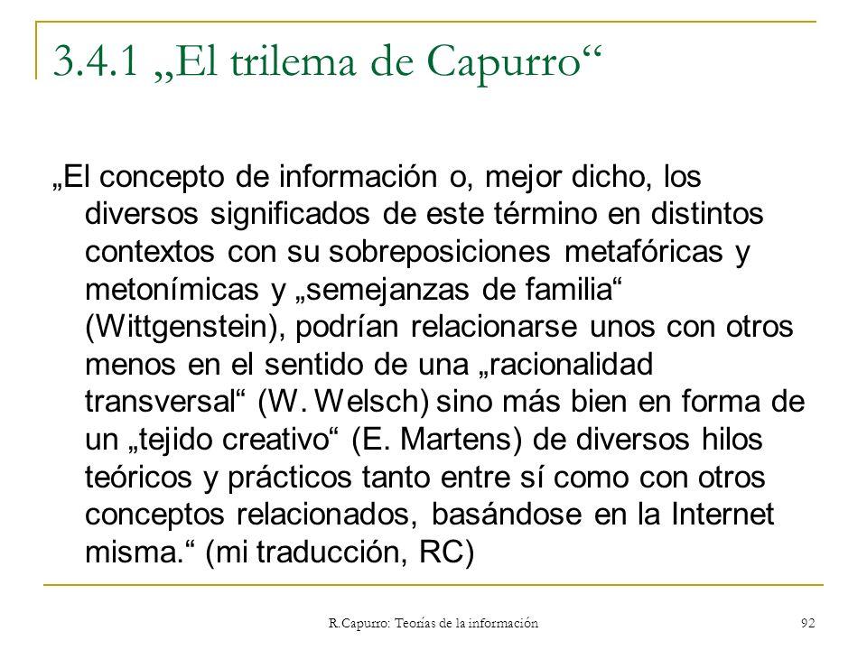 R.Capurro: Teorías de la información 92 3.4.1 El trilema de Capurro El concepto de información o, mejor dicho, los diversos significados de este térmi