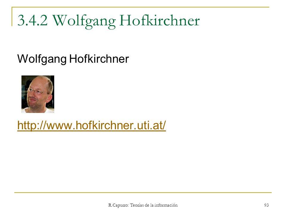 R.Capurro: Teorías de la información 93 3.4.2 Wolfgang Hofkirchner Wolfgang Hofkirchner http://www.hofkirchner.uti.at/